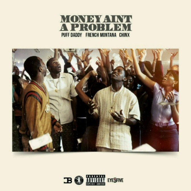 "Puff Daddy Feat. French Montana & Chinx ""Money Ain't A Problem (Remix)"""