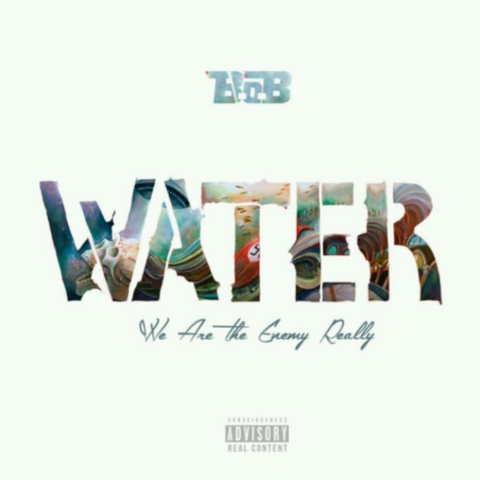"(Mixtape) B.o.B ""Water (We Are The Enemy Really)"""