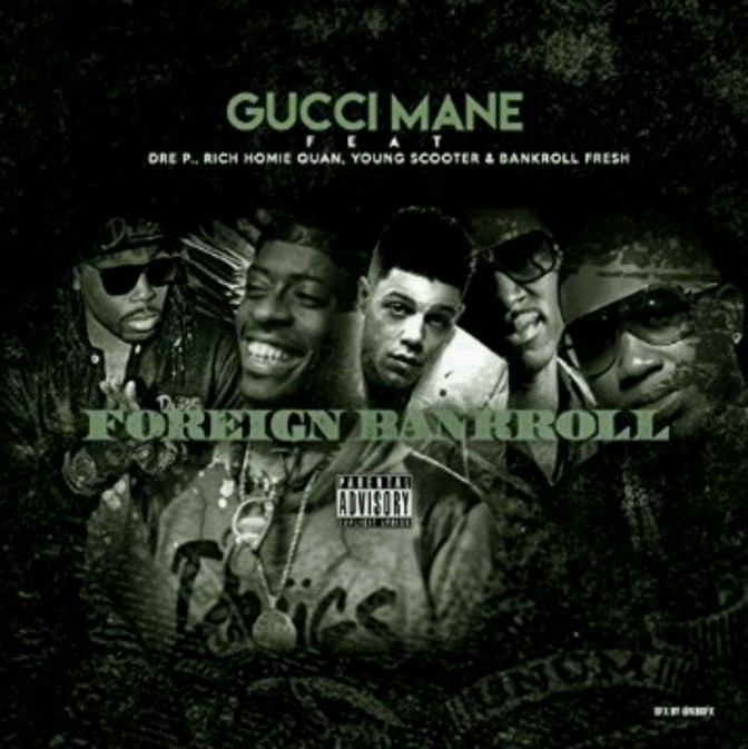 "Gucci Mane Feat. Dre P, Rich Homie Quan, Young Scooter & Bankroll Fresh ""Foreign Bankroll"""