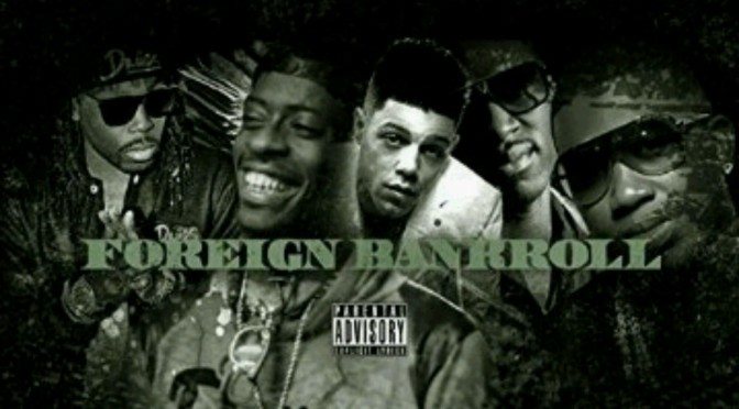 """Gucci Mane Feat. Dre P, Rich Homie Quan, Young Scooter & Bankroll Fresh """"Foreign Bankroll"""""""