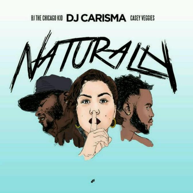 "DJ Carisma Feat. BJ The Chicago Kid & Casey Veggies ""Naturally"""