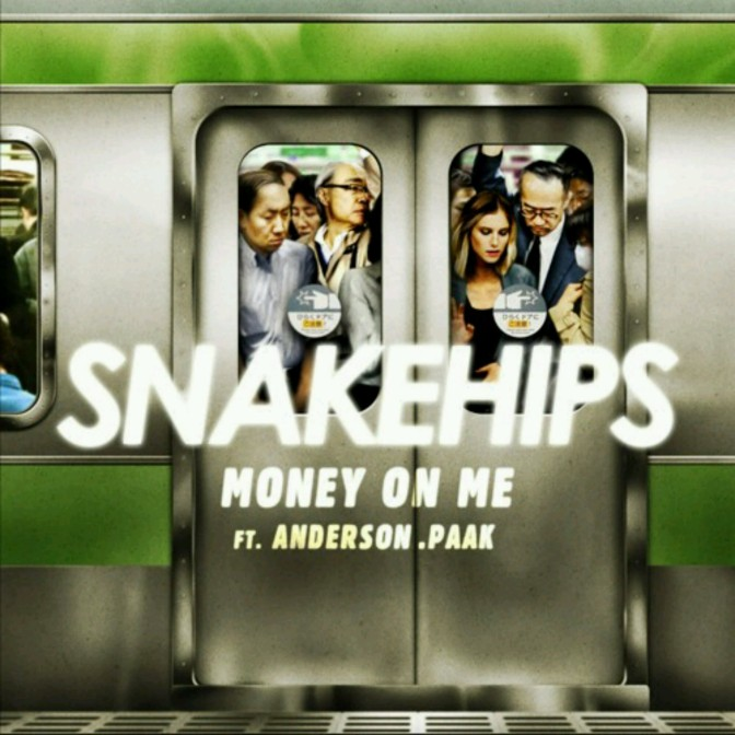 "Snakehips Feat. Anderson .Paak ""Money On Me"""