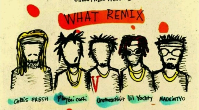 "Chris Fresh Feat. Playboi Carti, MADEINTYO, Lil Yachty & UNOTHEACTIVIST ""What (Remix)"""
