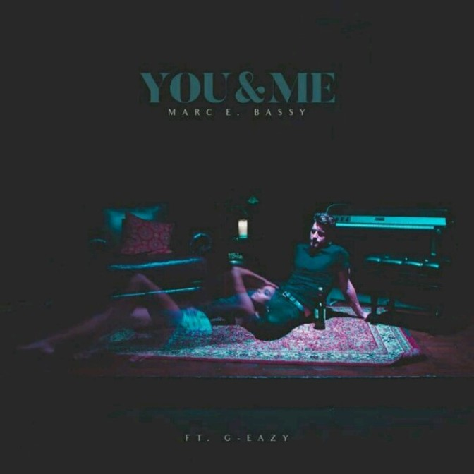 "Marc E. Bassy Feat. G-Eazy ""You And Me"""