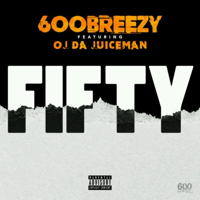 "600Breezy Feat. OJ Da Juiceman ""Fifty"""