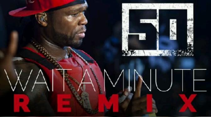"""50 Cent """"Wait A Minute (Remix)"""""""