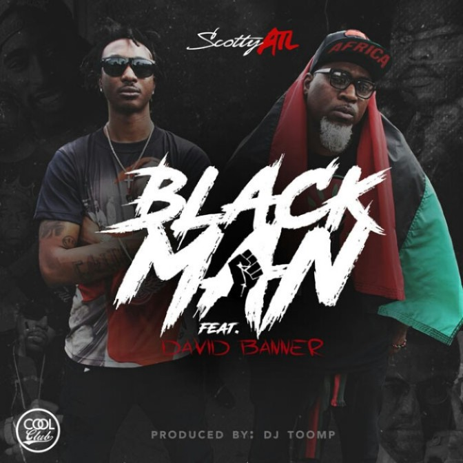 "Scotty ATL Feat. David Banner ""Black Man"""