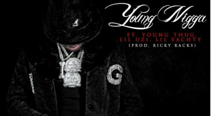 "Ralo Feat. Young Thug, Lil Yachty & Lil Uzi Vert ""Young N*gga"""