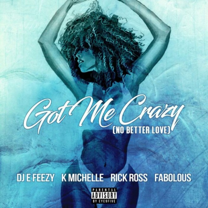 "DJ E-Feezy Feat. K. Michelle, Rick Ross & Fabolous ""Got Me Crazy (No Better Love)"""