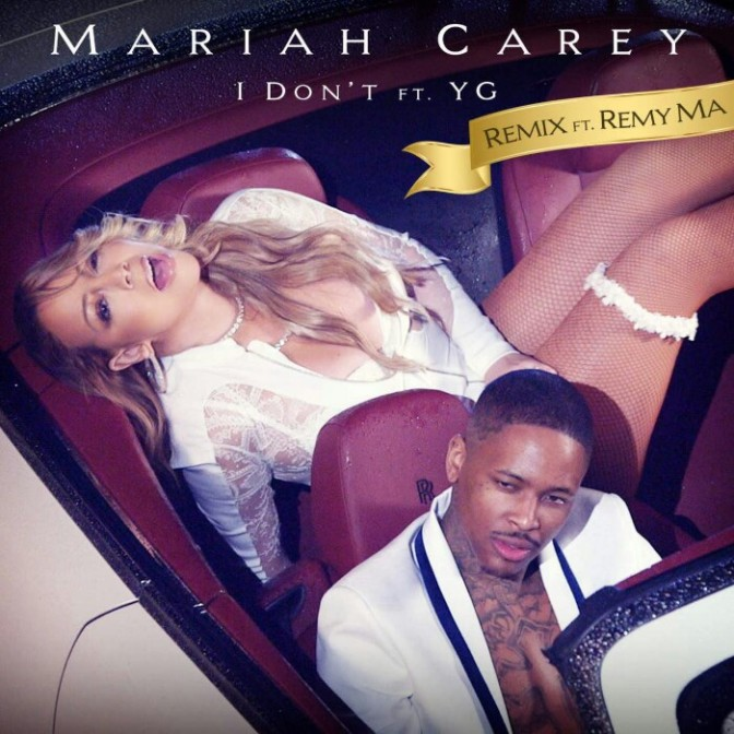 "Mariah Carey Feat. YG & Remy Ma ""I Don't (Remix)"""