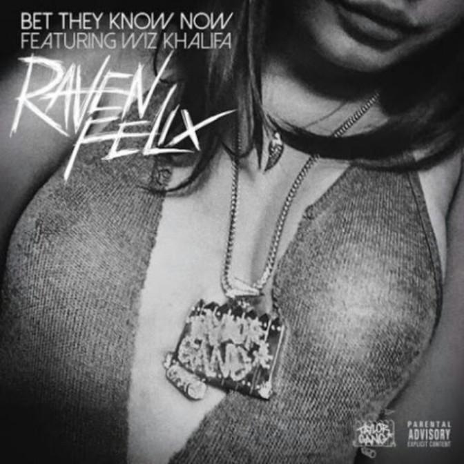 "Raven Felix Feat. Wiz Khalifa ""Bet They Know Now"""