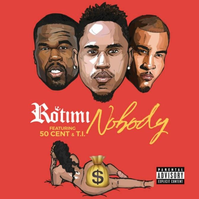 "Rotimi Feat. T.I. & 50 Cent ""Nobody (Remix)"""