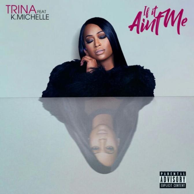 "Trina Feat. K. Michelle ""If It Ain't Me"""