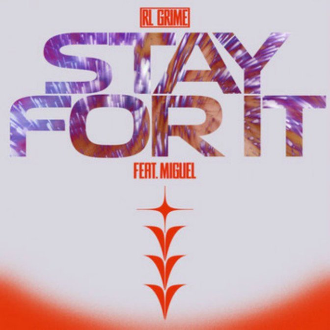 "RL Grime Feat. Miguel ""Stay for It"""