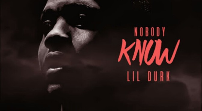 "Lil Durk ""Nobody Know"""