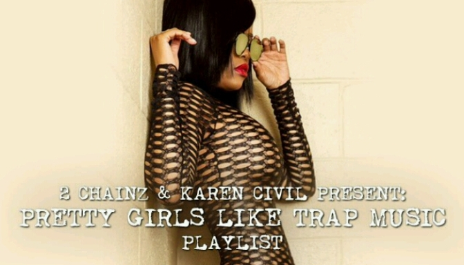 "2 Chainz & Karen Civil Present ""Pretty Girls Like Trap Music"" The Playlist"