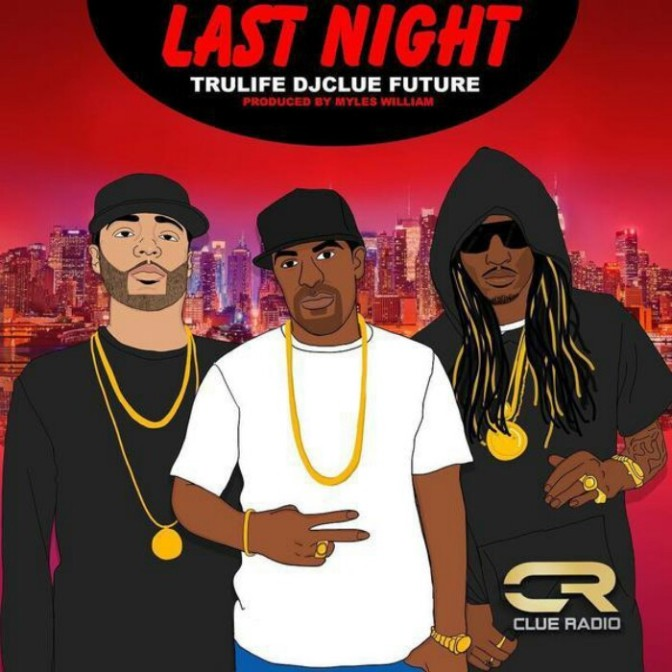 "DJ Clue Feat. Future & Tru Life ""Last Night"""