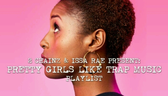 "2 Chainz & Issa Rae Present ""Pretty Girls Like Trap Music"" The Playlist"