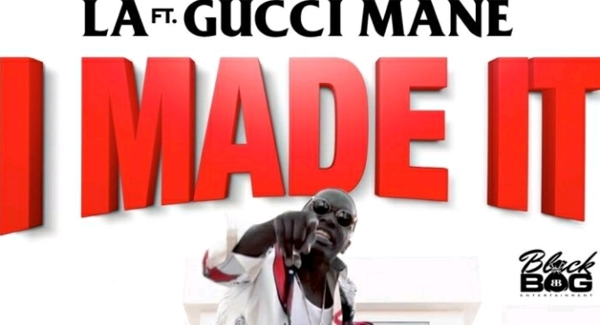 "LA Feat. Gucci Mane ""I Made It"""