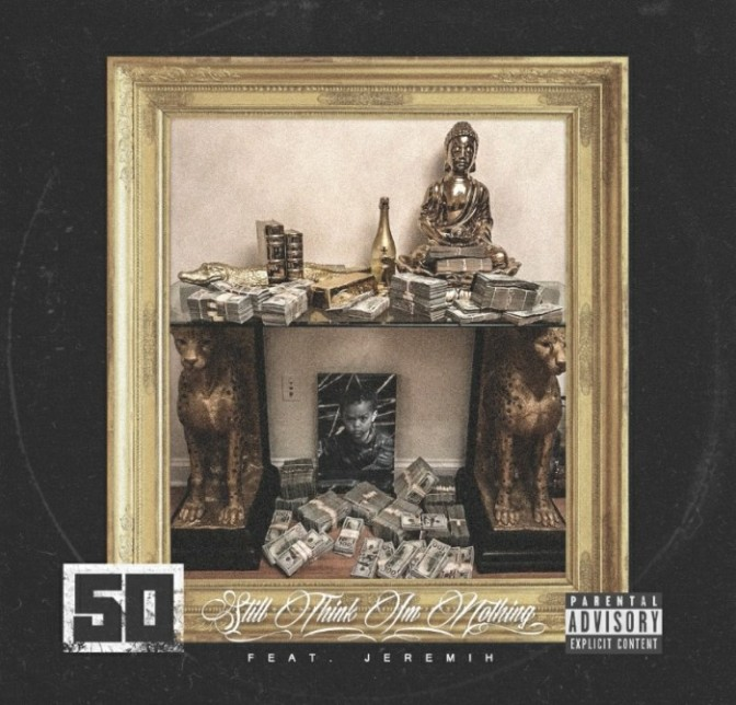 "50 Cent Feat. Jeremih ""Still Think I'm Nothing"""