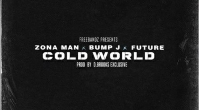 "Zona Man Feat. Future & Bump J ""Cold World"""