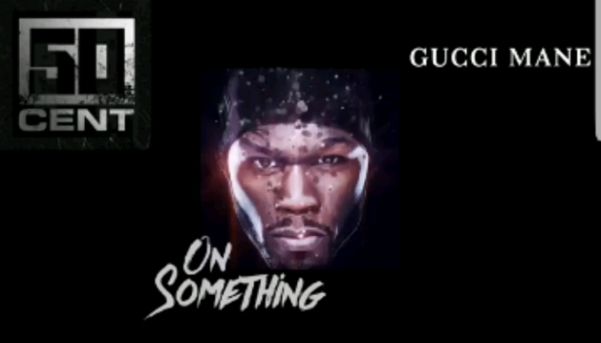 "(Snippet) 50 Cent Feat. Gucci Mane ""On Something"""