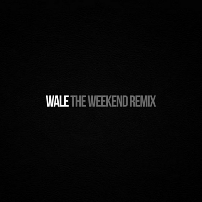 """Wale """"The Weekend (Remix)"""""""