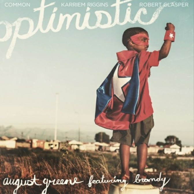 "August Greene Feat. Brandy ""Optimistic"""