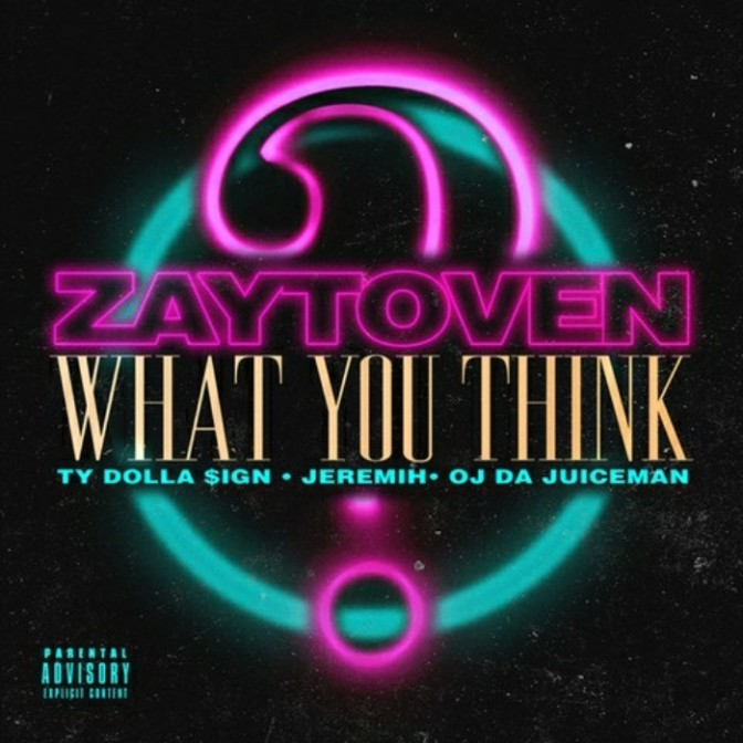 "Zaytoven Feat. Ty Dolla $ign, Jeremih & OJ Da Juiceman ""What You Think"""
