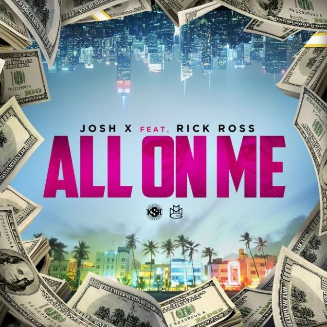 "Josh X Feat. Rick Ross ""All On Me"""