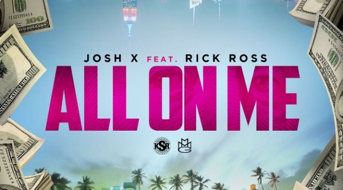 "Josh X Feat. Rick Ross ""All On Me"""