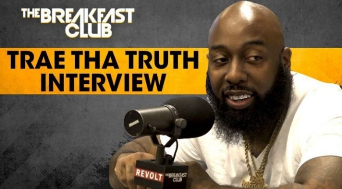 Trae Tha Truth On The Breakfast Club