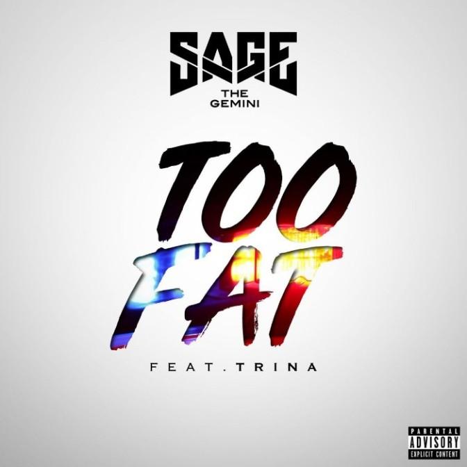 """Sage The Gemini Feat. Trina """"Too Fat"""""""