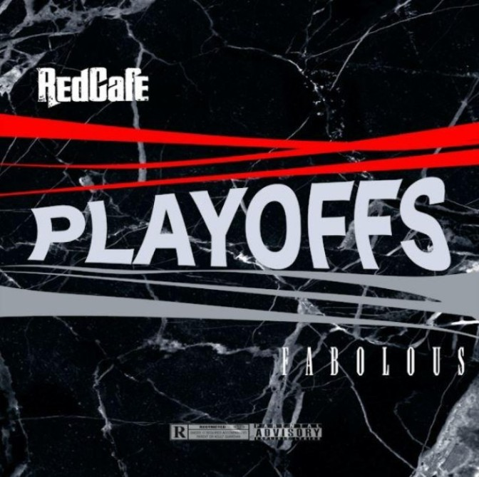 """Red Cafe & Fabolous """"Playoffs"""""""