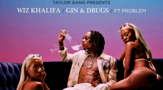 "Wiz Khalifa Feat. Problem ""Gin & Drugs"""